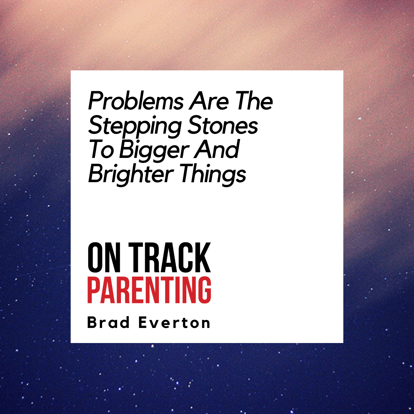 Problems are the Stepping Stones to Bigger and Brighter Things